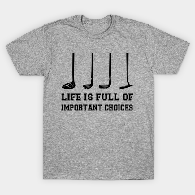 Life is full of important choices - Awesome Golf - T-Shirt | TeePublic