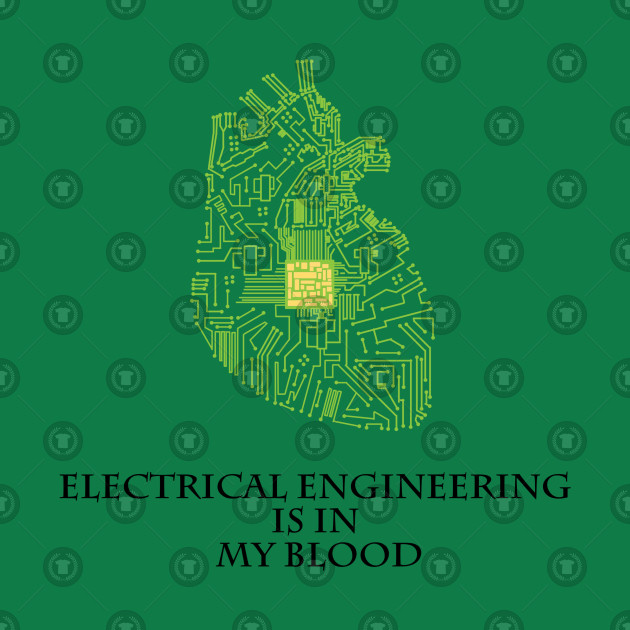 Electrical Engineering Is In My Blood