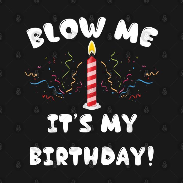 Blow Me It's My Birthday!