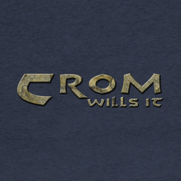 Crom wills it