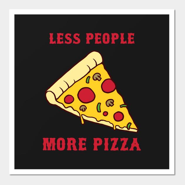 Less People More Pizza - Pizza - Wall Art | TeePublic