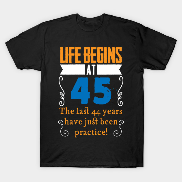 45th Birthday Life Begins At 45 Years Old