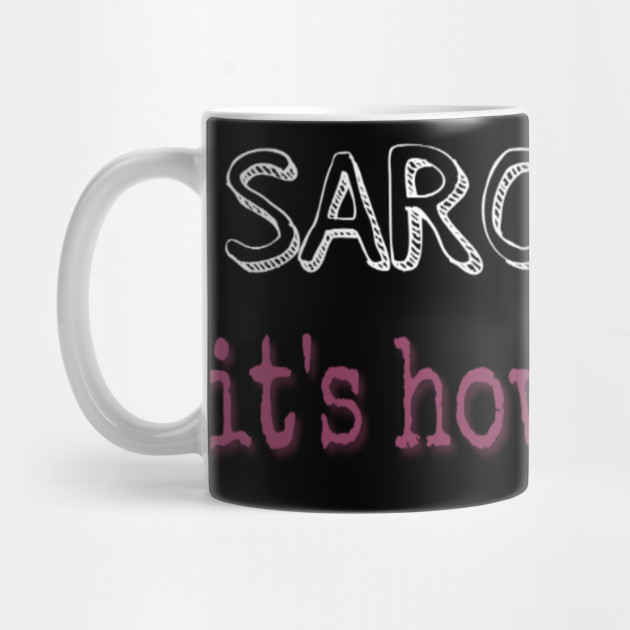 sarcasm its how i hug