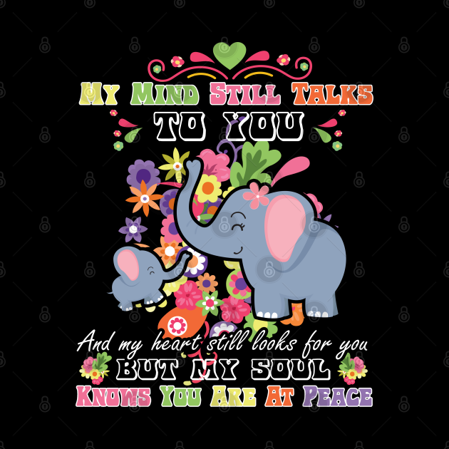 My Mind Still Talks To You And My Heart Still Looks For You But My Soul Knows You Are At Peace elephants