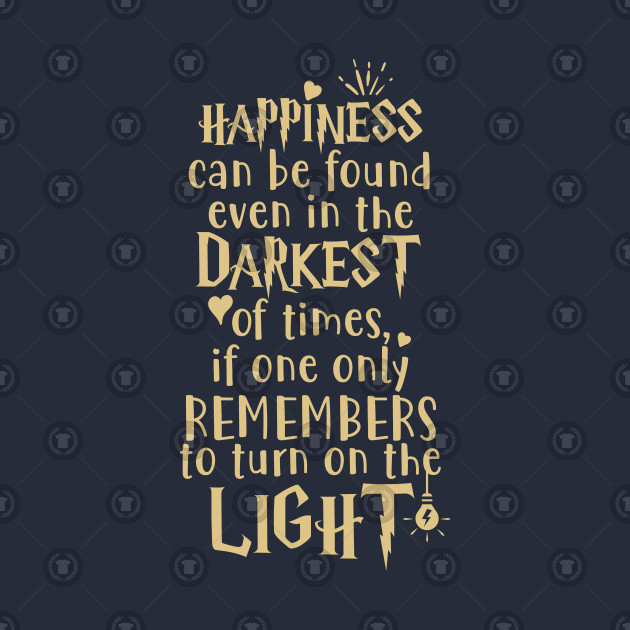 4167517a0 ... Happiness can be found even in the darkest of times if one only  remembers to turn