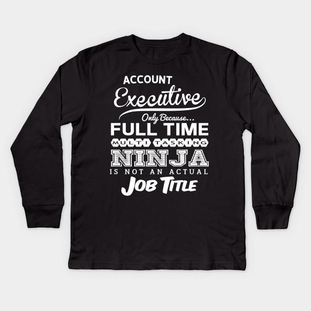 409de518 Account Executive Funny Birthday Gift Idea - Multitasking Ninja Kids Long  Sleeve T-Shirt