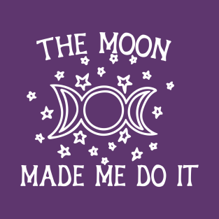 The Moon Made me do it t-shirts