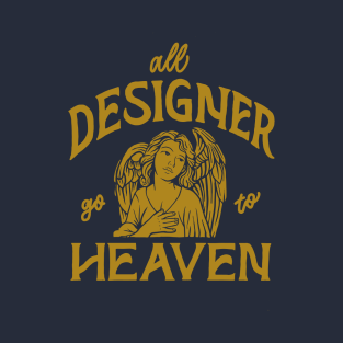 all designer go to heaven t-shirts