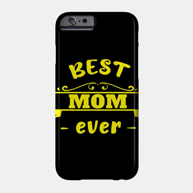 Best mom ever Mother's Day Mum Mother Mummy Gift Phone Case