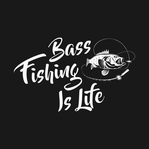 27ce87874 Bass Fishing is Life-Funny Bass Fisherman-Love Fish Hunting - Bass ...