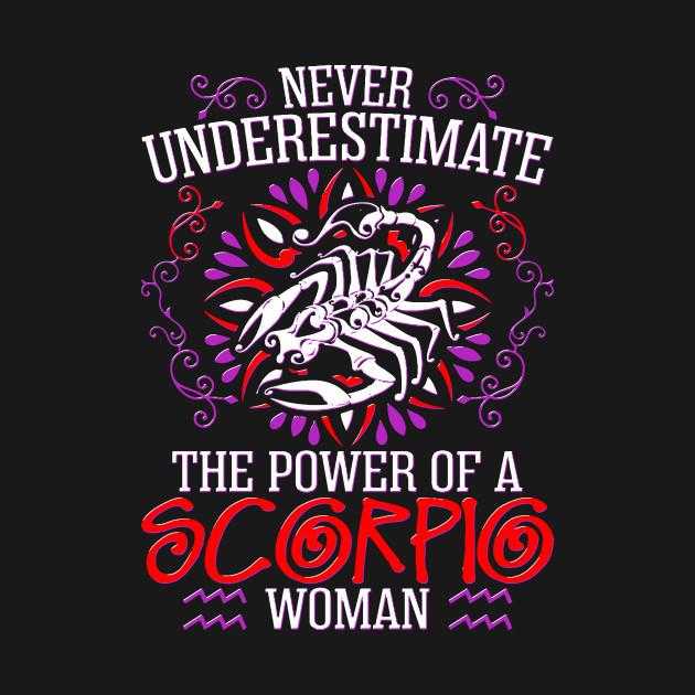 Never Underestimate The Power Of Scorpio Woman