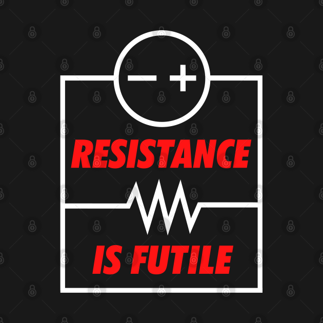 Resistance is (at times) Futile
