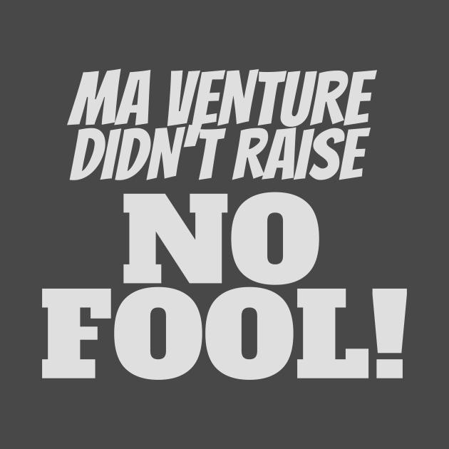 Ma Venture Didn't Raise No Fool! Funny Slogan Print