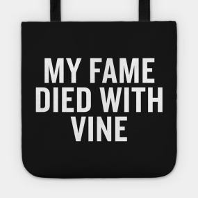 0f45cd9e49 My Fame Died With Vine Tote Bag