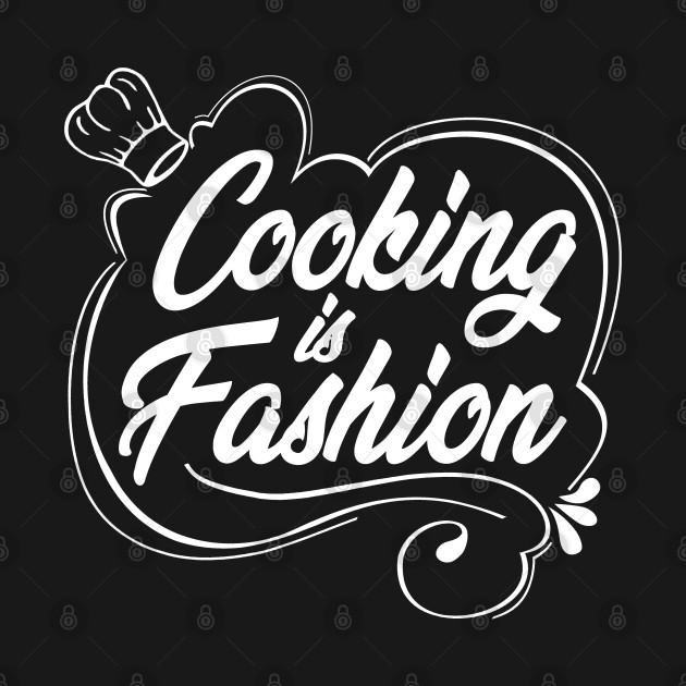 Cooking is Fashion Cooking Gifts for Him Gifts for Chefs Kitchen Gifts Cooker