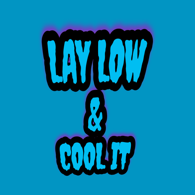 Lay Low & Cool It