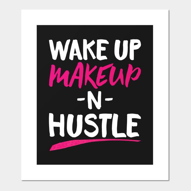 Wake Up, Makeup, N\u0027 Hustle