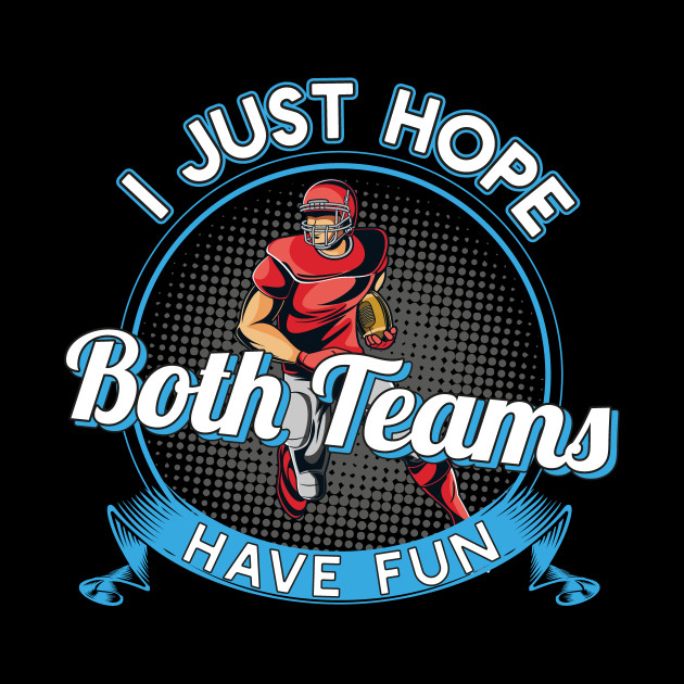 I Just Hope Both Teams Have Fun Football T-Shirt Gift
