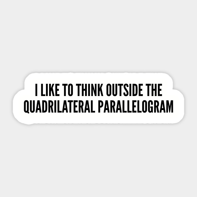 Funny Clever Quotes Clever Quote   I Like To Think Out Side The Box (Quadrilateral  Funny Clever Quotes