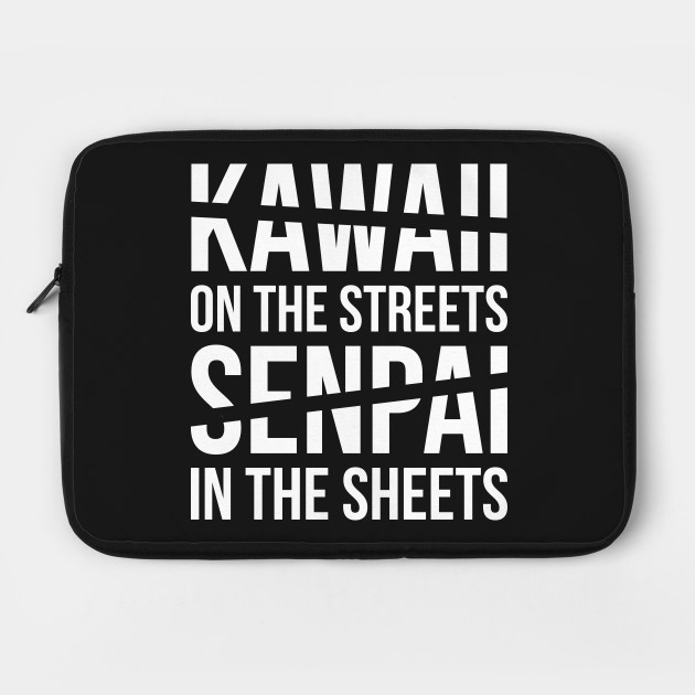Kawaii on the Streets, Senpai in the sheets