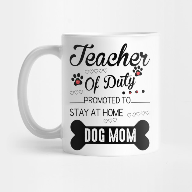 617dbab8b74 Teacher Off Duty Promoted To Stay At Home Dog Mom - Dog Lover Gift ...