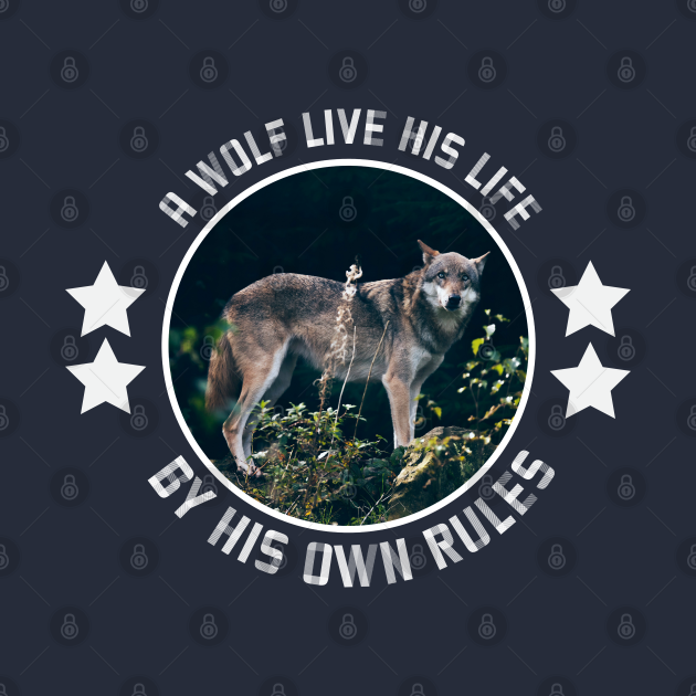 A wolf live his rule by his own rules