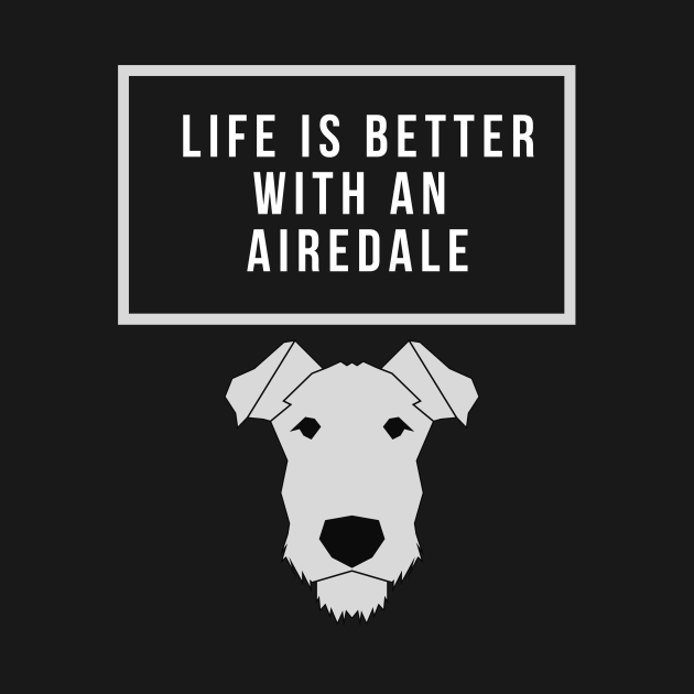 Life Is Better With An Airedale Shirt