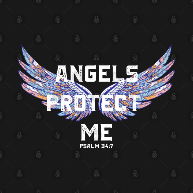 Angels Protect Me, Psalm 34:7, Bible Verse, Christian