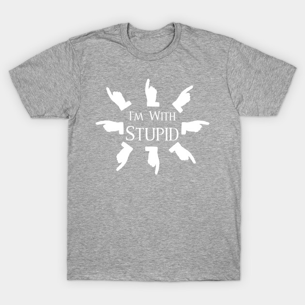 cf34f7e3 I'm With Stupid T-Shirt - Funny Design Edition - Im With Stupid - T ...