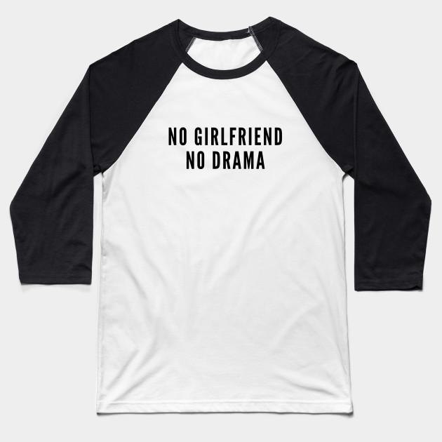 Relatively Cute - No Girlfriend No Drama - Funny Joke Slogan Humor Statement  ZU97