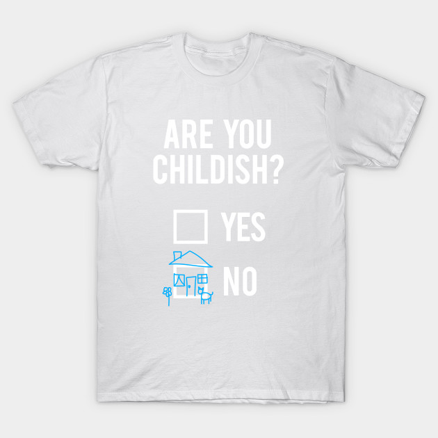 Are you childish ? T-Shirt-TOZ