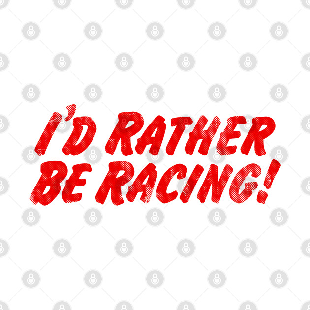 I'd Rather Be Racing!