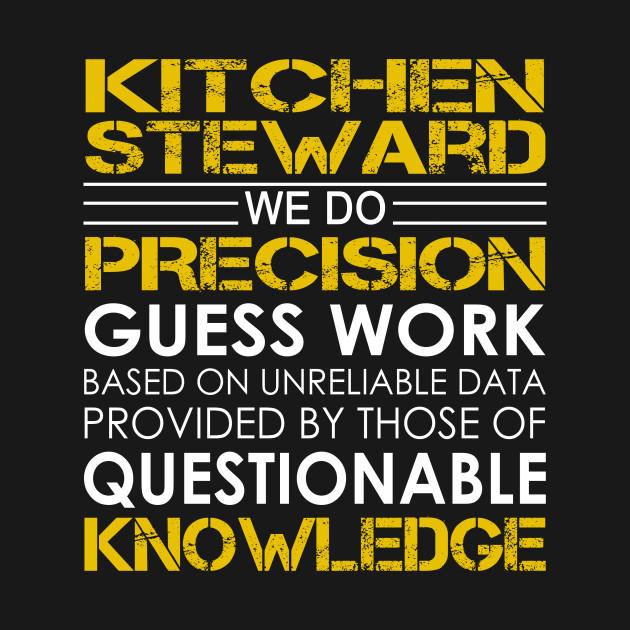 Kitchen Steward: Kitchen Steward We Do Precision Guess Work