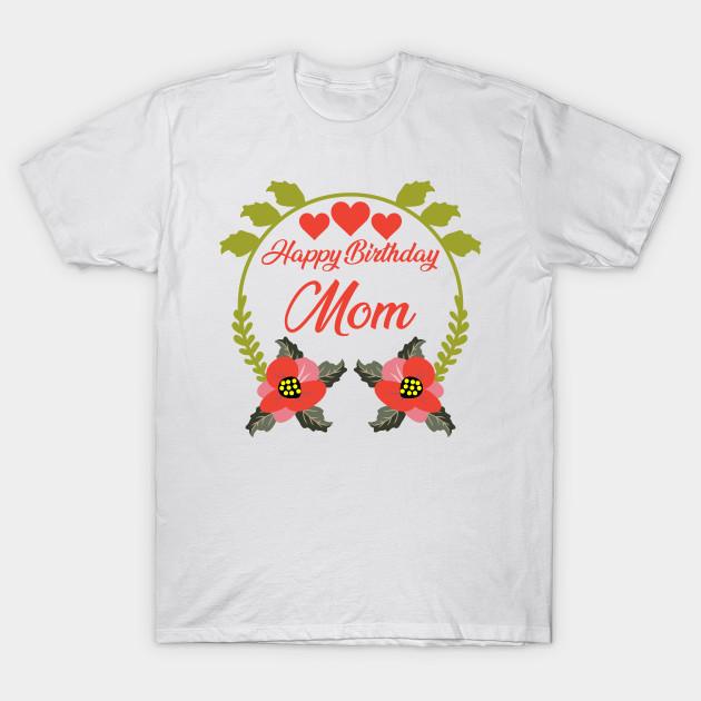 Happy Birthday Mom T Shirt