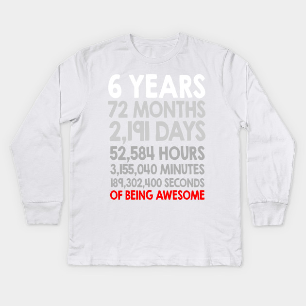6th Birthday Gift T Shirt 6 Years Old Being Awesome Tee Kids Long Sleeve