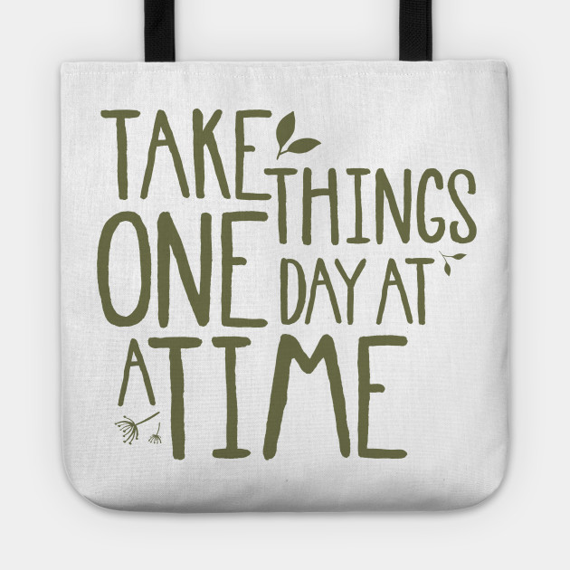 Take Things One Day At A Time Inspirational Quote Tote Teepublic