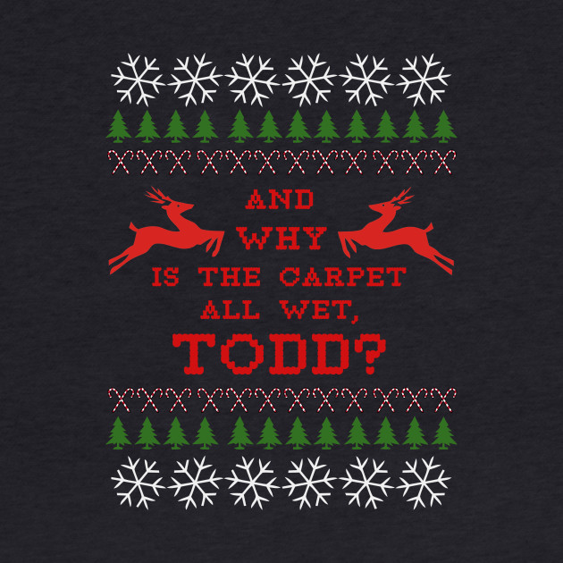AND WHY IS THE CARPET ALL WET, TODD?