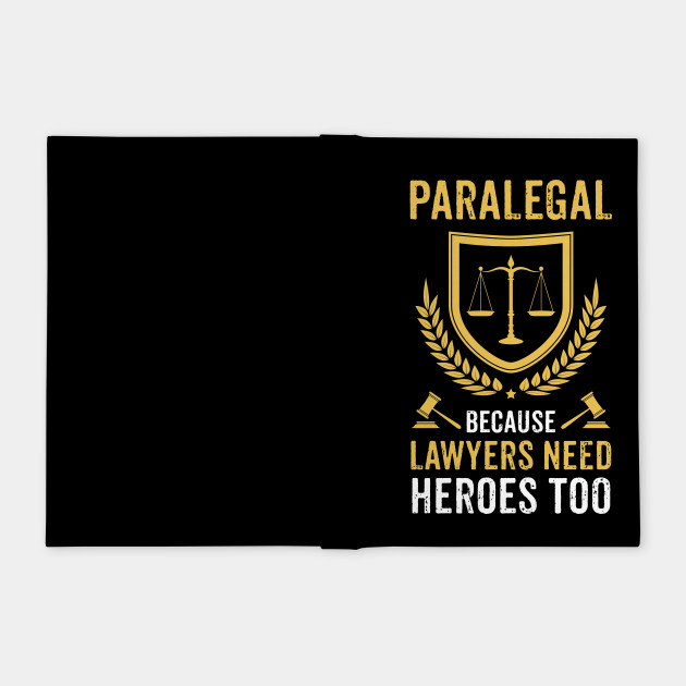 Funny Paralegal T-shirt Lawyers Need Heroes Law Gift