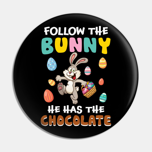 Follow The Bunny He Has The Chocolate Funny Easter