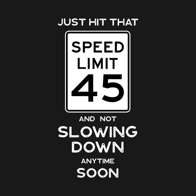 45th Birthday Gift Idea Speed Limit 45 Sign