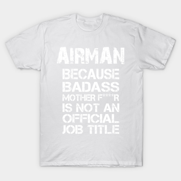 Airmen Because Badass Mother F****r Is Not An Official Job Title – T & Accessories T-Shirt-TJ