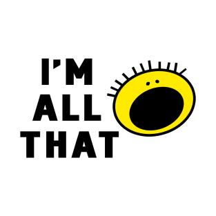 I'm All That t-shirts