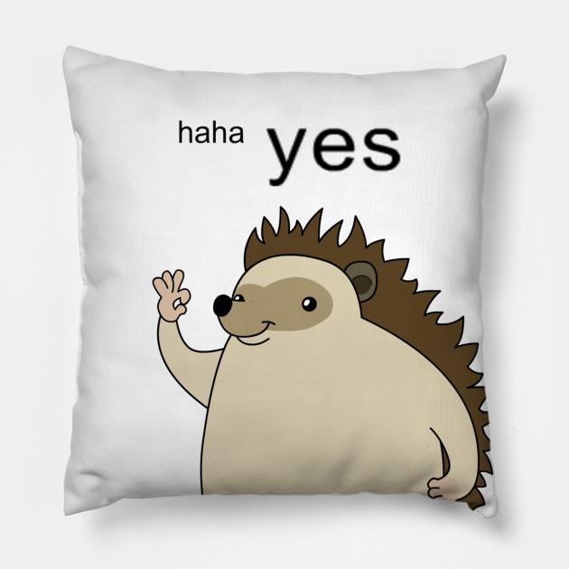 haha yes hedgehog - Meme - Pillow | TeePublic