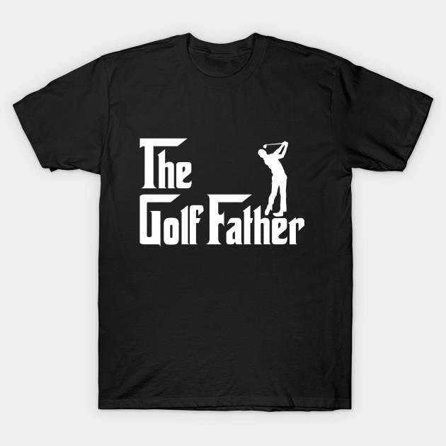 830c98ef The Golf Father - Golf Father - T-Shirt | TeePublic