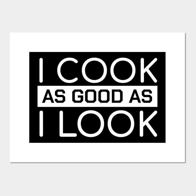 funny chef quotes i cook as good as i look gift cooking chef