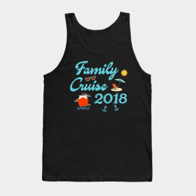 Family Cruise 2018 T Shirt Funny Vacation Tshirt Tank Top