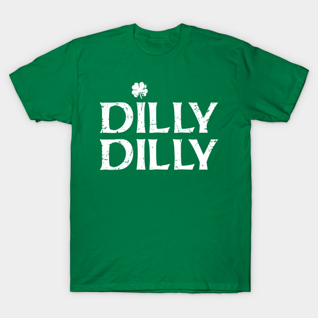 c2347f03 DILLY DILLY ST.PATRICK - Dilly Dilly - T-Shirt | TeePublic