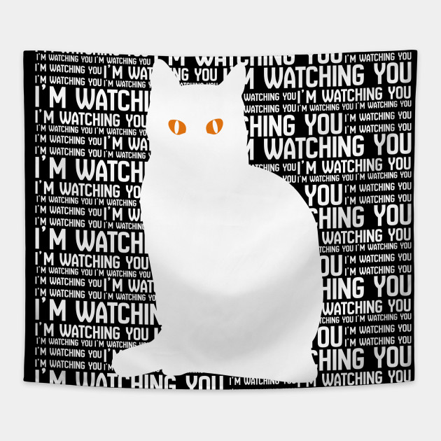 CAT IS WATCHING YOU WHITE