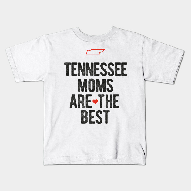 2e831bdc Tennessee Moms Are The Best Mothers Day Gift T Shirt for Women, Men and Kids