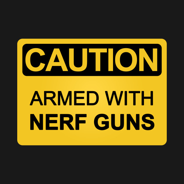Armed with Nerf Guns